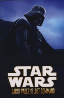 Star Wars : Darth Vader & the Lost Command, Hardback Book