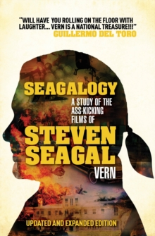 Seagalogy : The Ass-kicking Films of Steven Seagal, Paperback Book