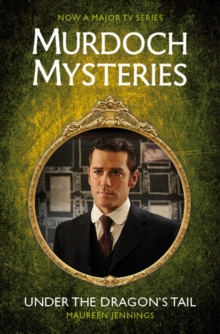 Murdoch Mysteries - Under the Dragon's Tail, Paperback Book