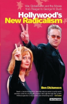 Hollywood's New Radicalism : War, Globalisation and the Movies from Reagan to George W. Bush, PDF eBook