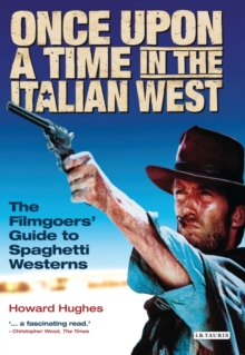 Once Upon A Time in the Italian West : The Filmgoers' Guide to Spaghetti Westerns, EPUB eBook