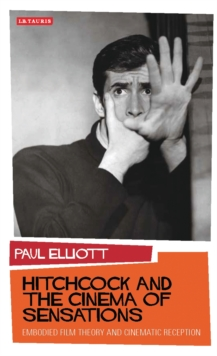 Hitchcock and the Cinema of Sensations : Embodied Film Theory and Cinematic Reception, EPUB eBook