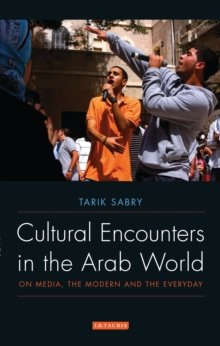 Cultural Encounters in the Arab World : On Media, the Modern and the Everyday, EPUB eBook