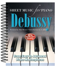 Claude Debussy: Sheet Music for Piano : From Easy to Advanced; Over 25 Masterpieces, Spiral bound Book