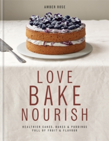 Love, Bake, Nourish, Hardback Book