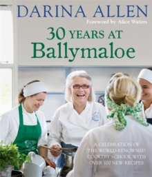30 Years at Ballymaloe: A celebration of the world-renowned cookery school with over 100 new recipes : 30 Years at Ballymaloe: A celebration of the world-renowned cookery school with over 100 new reci, Hardback Book