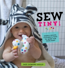 Sew Tiny: Simple clothes, quilts & toys to make for your baby, Paperback Book