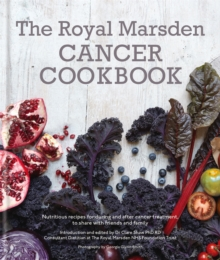 Royal Marsden Cancer Cookbook: Nutritious recipes for during and after cancer treatment, to share with friends and family, Hardback Book