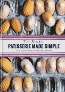 Patisserie Made Simple: From macaron to millefeuille and more, Hardback Book