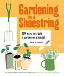 Gardening on a Shoestring: 100 Creative Ideas, Paperback / softback Book