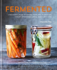 Fermented: A beginner's guide to making your own sourdough, yogurt, sauerkraut, kefir, kimchi and more, Hardback Book
