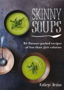 Skinny Soups: 80 flavour-packed recipes of 300 calories or less, Paperback Book