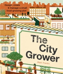 The City Grower: Design, Create and Manage a Small Food-growing Plot, Paperback Book