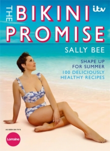 The Bikini Promise: Shape up for summer -100 deliciously healthy recipes, Paperback Book