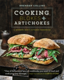 Cooking, Blokes and Artichokes: A Modern Man's Kitchen Handbook, Hardback Book