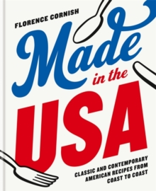 Made in the USA: Classic and Contemporary American Recipes from Coast toCoast, Hardback Book
