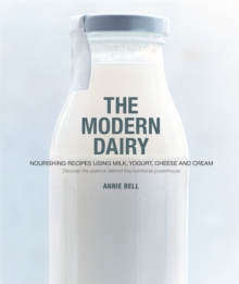 The Modern Dairy : Nourishing recipes using milk, yogurt, cheese and cream. Discover the science behind this nutritional powerhouse, Paperback Book