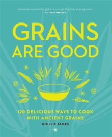 Grains are Good: 120 Delicious Ways to Cook with Ancient Grains, Paperback Book