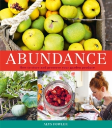 Abundance: How to Store and Preserve Your Garden Produce, Paperback / softback Book