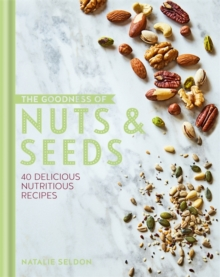 The Goodness of Nuts and Seeds, Hardback Book