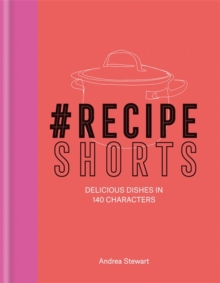 #RecipeShorts: Delicious dishes in 140 characters, Hardback Book