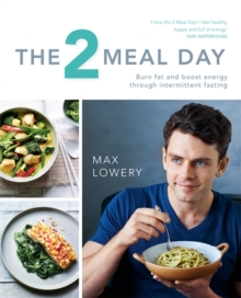 The 2 Meal Day : Burn fat and boost energy through intermittent fasting, Paperback Book
