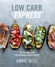 Low Carb Express : Cut the carbs with 130 deliciously healthy recipes, Paperback Book