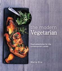 The Modern Vegetarian : Food adventures for the contemporary palate, Paperback Book
