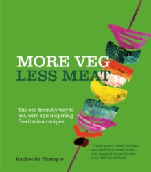 More Veg, Less Meat : The eco-friendly way to eat, with 150 inspiring flexitarian recipes, Paperback Book