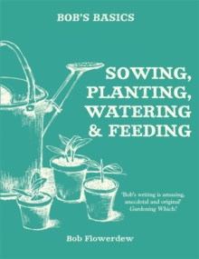 Bob's Basics: Sowing, Planting, Watering, Paperback / softback Book