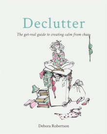 Declutter : The get-real guide to creating calm from chaos, Paperback / softback Book
