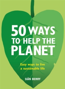 50 Ways to Help the Planet : Easy ways to live a sustainable life, Paperback / softback Book