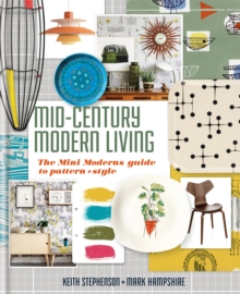 Mid-Century Modern Living : The Mini Modern's Guide to Pattern and Style, Hardback Book