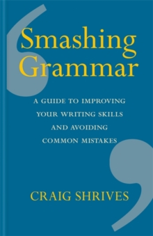 Smashing Grammar : A guide to improving your writing skills and avoiding common mistakes, Hardback Book
