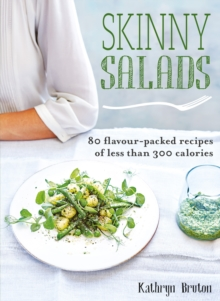 Skinny Salads : 80 Flavour-Packed Recipes of Less than 300 Calories, EPUB eBook