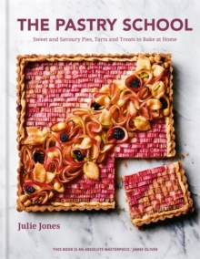The Pastry School : Sweet and Savoury Pies, Tarts and Treats to Bake at Home, Hardback Book