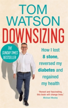 Downsizing : How I lost 8 stone, reversed my diabetes and regained my health - THE SUNDAY TIMES BESTSELLER, Hardback Book