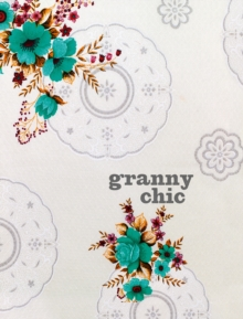Granny Chic: Crafty recipes and inspiration for the handmade home, EPUB eBook