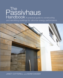 The Passivhaus Handbook : A practical guide to constructing and retrofitting buildings for ultra-low energy performance, Paperback / softback Book