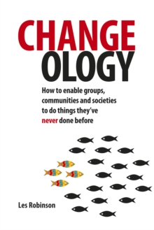 Changeology : How to enable groups, communities and societies to do things they've never done before, Paperback / softback Book