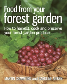 Food from your Forest Garden : How to harvest, cook and preserve your forest garden produce, Paperback Book