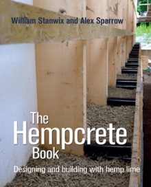 The Hempcrete Book : Designing and Building with Hemp-Lime, Hardback Book