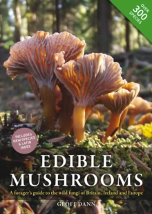 Edible Mushrooms : A forager's guide to the wild fungi of Britain, Ireland and Europe, Hardback Book