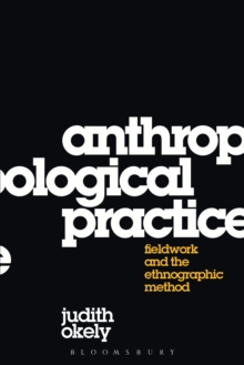 Anthropological Practice : Fieldwork and the Ethnographic Method, PDF eBook