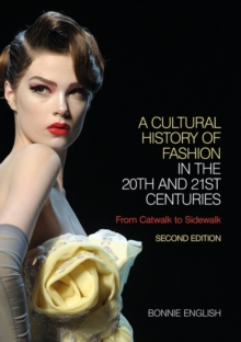 A Cultural History of Fashion in the 20th and 21st Centuries : From Catwalk to Sidewalk, Paperback Book