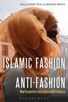 Islamic Fashion and Anti-fashion : New Perspectives from Europe and North America, Paperback Book
