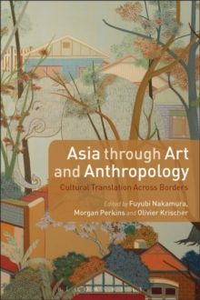Asia through Art and Anthropology : Cultural Translation Across Borders, Paperback / softback Book