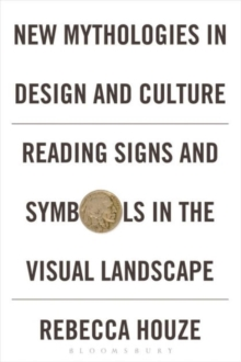 New Mythologies in Design and Culture : Reading Signs and Symbols in the Visual Landscape, Paperback / softback Book