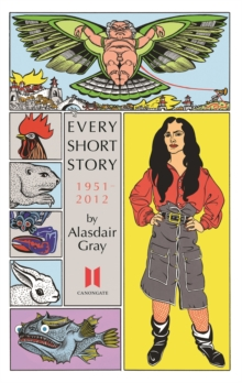 Every Short Story by Alasdair Gray 1951-2012, Paperback Book