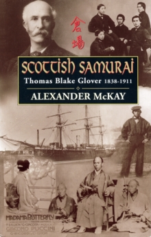 Scottish Samurai : Thomas Blake Glover, 1838-1911, Paperback Book